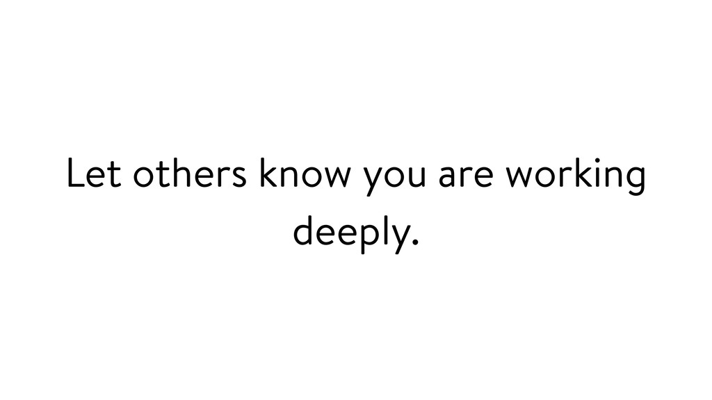 Let others know you are working deeply.
