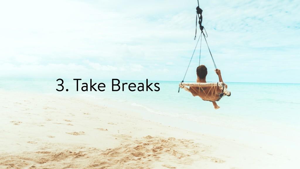 3. Take Breaks