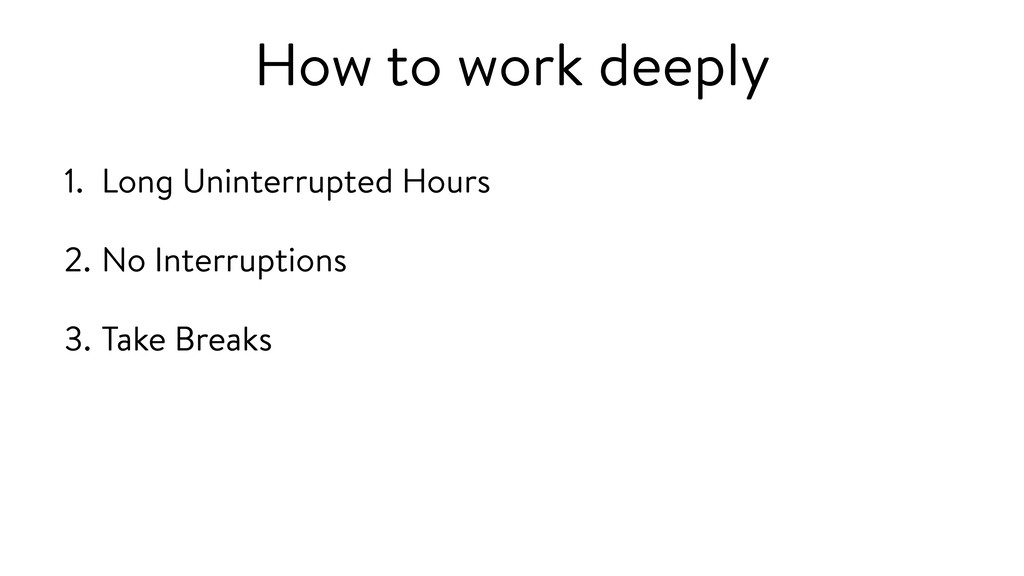 How to work deeply 1. Long Uninterrupted Hours ...