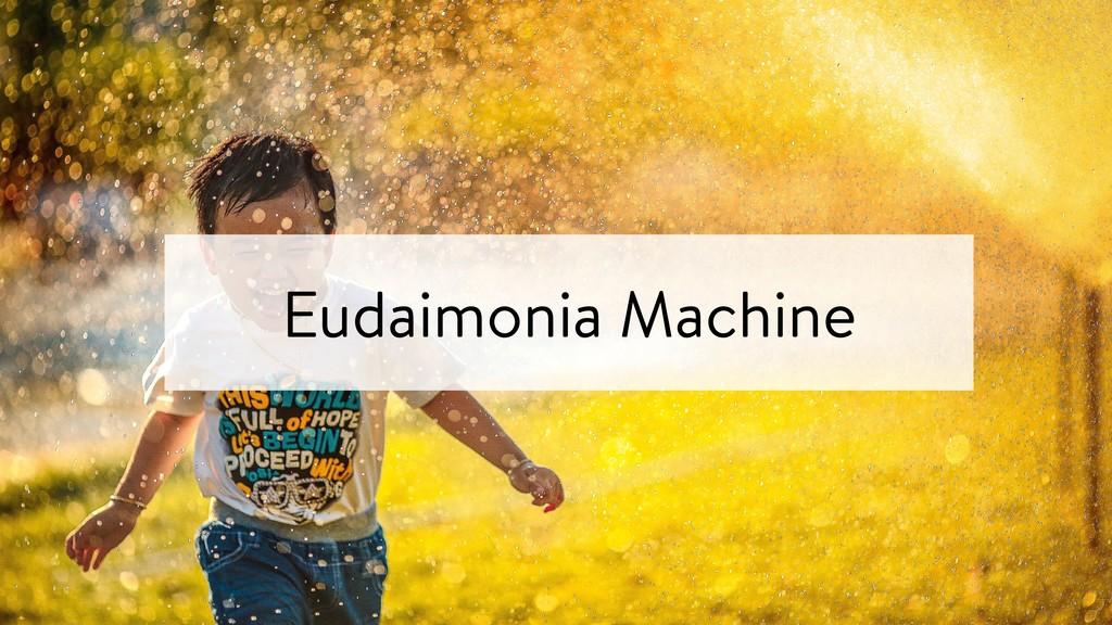 Eudaimonia Machine