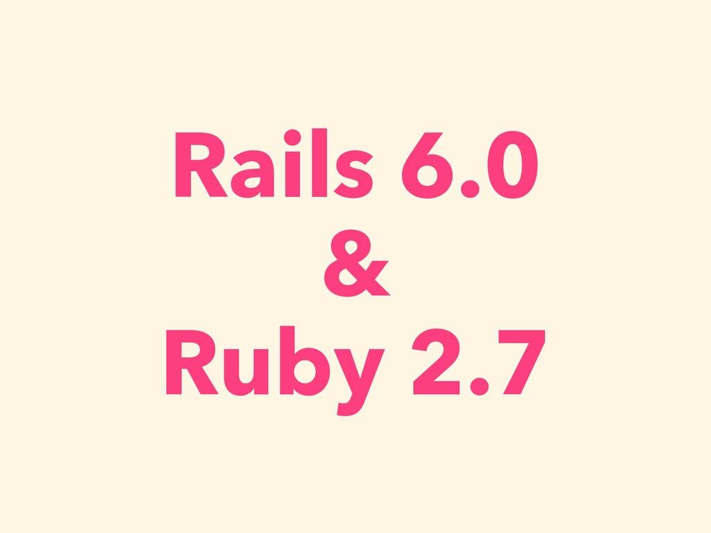 Rails 6.0 & Ruby 2.7