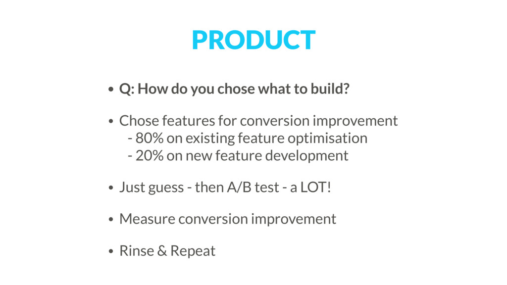 PRODUCT • Q: How do you chose what to build? • ...