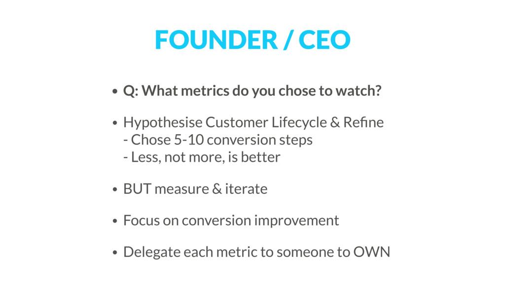 FOUNDER / CEO • Q: What metrics do you chose to...