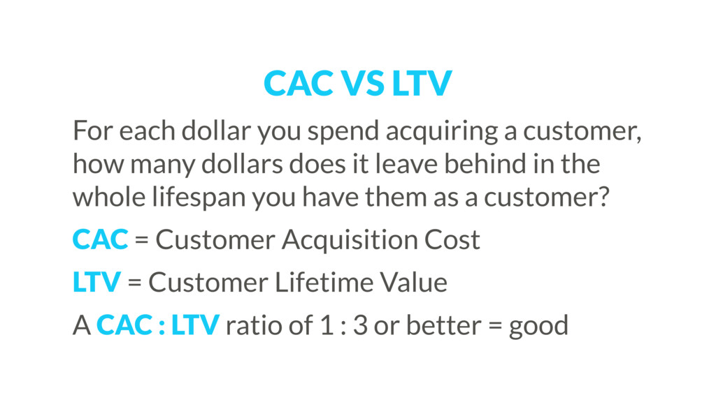 CAC VS LTV For each dollar you spend acquiring ...