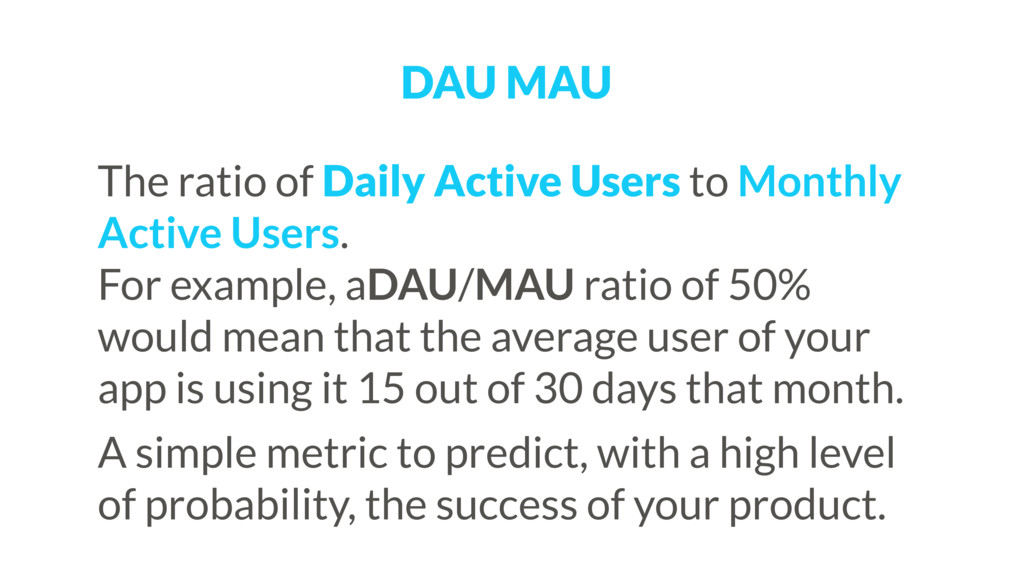 DAU MAU The ratio of Daily Active Users to Mont...
