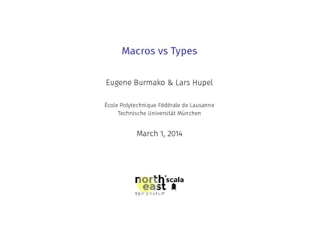 Macros vs Types Eugene Burmako & Lars Hupel Éco...