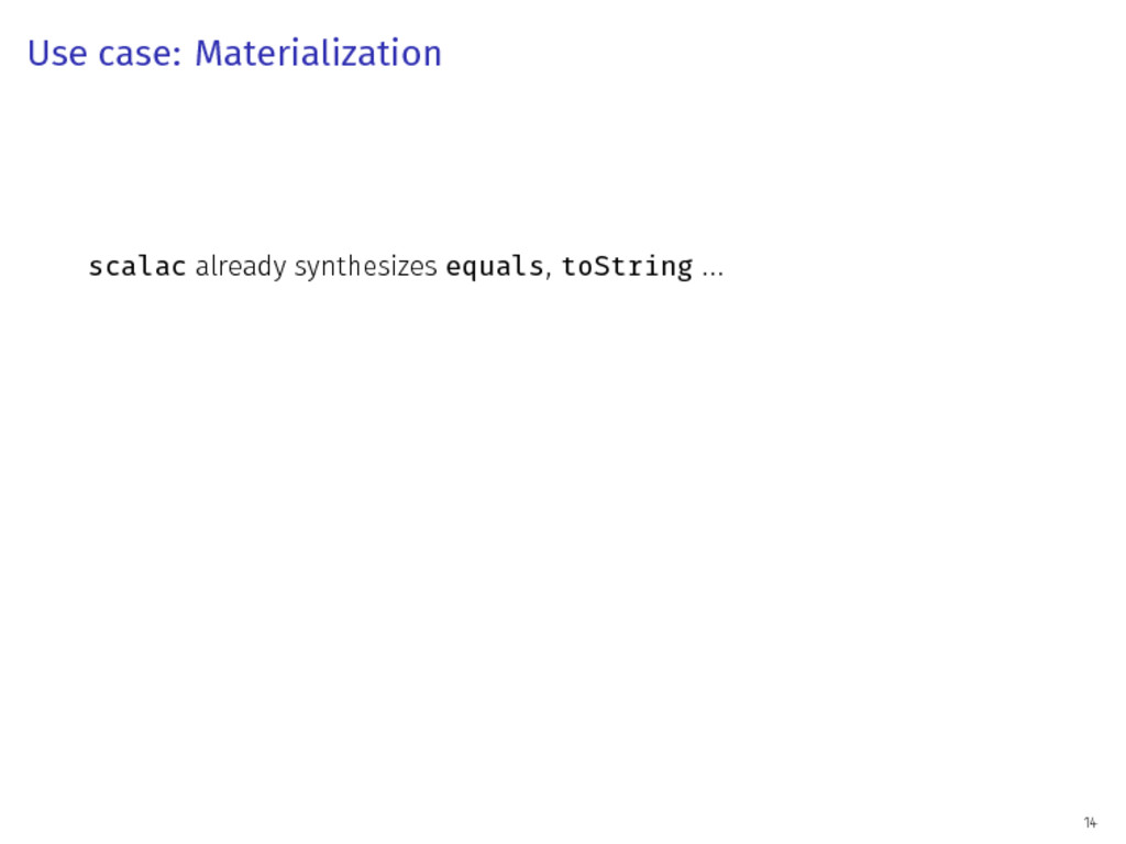 Use case: Materialization scalac already synthe...