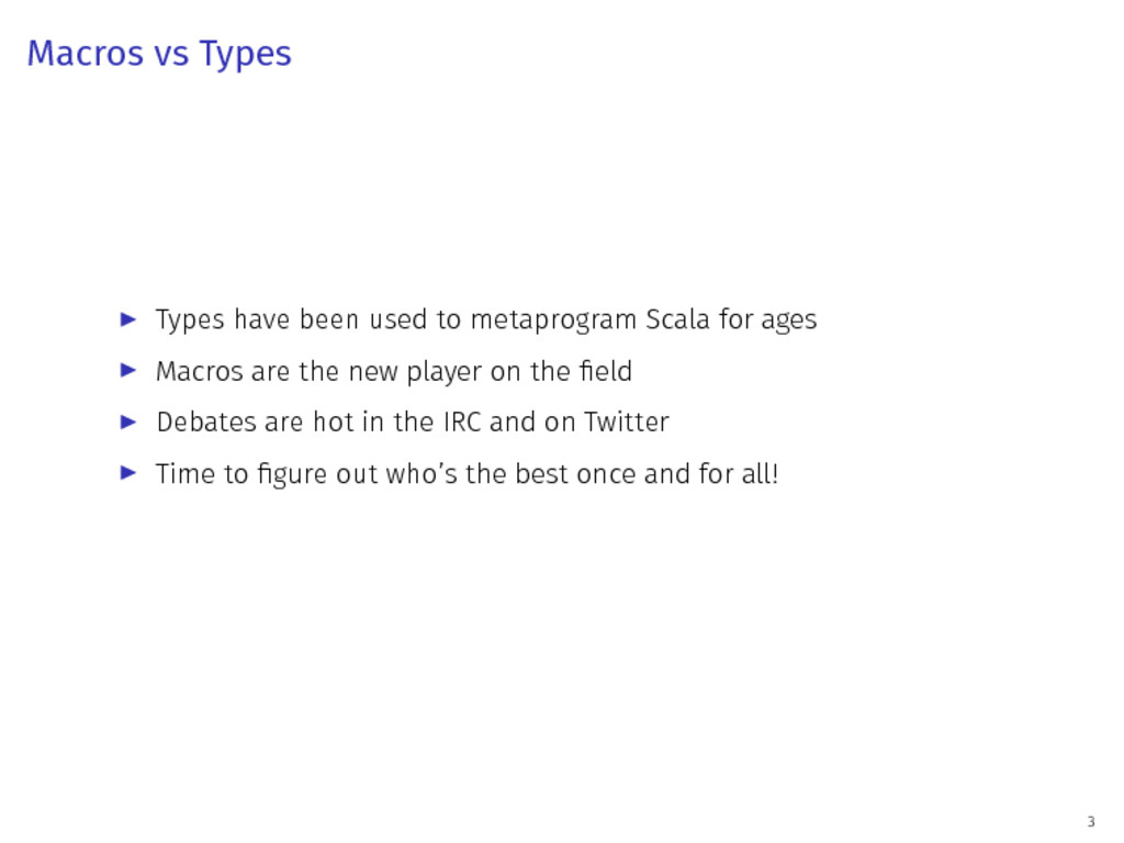 Macros vs Types ▶ Types have been used to metap...
