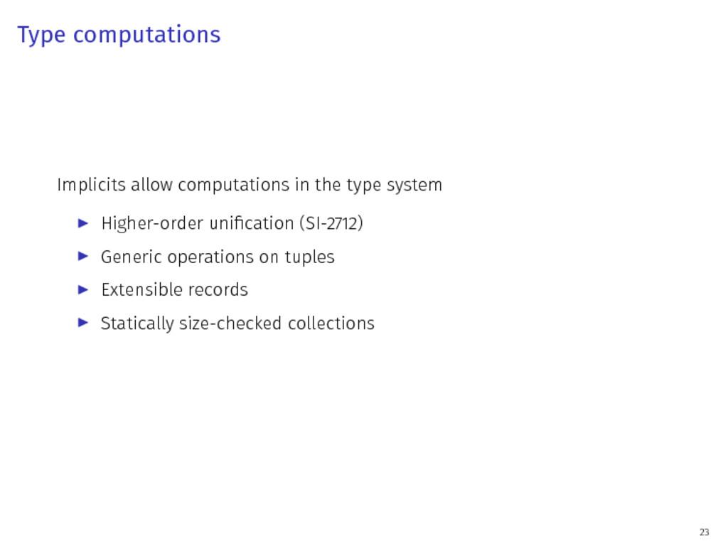 Type computations Implicits allow computations ...