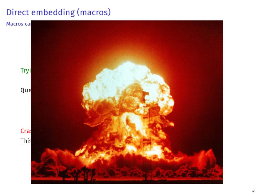 Direct embedding (macros) Macros can do static ...
