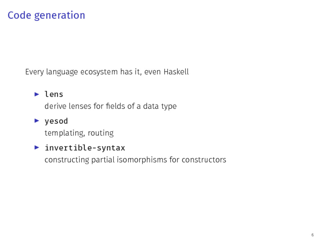 Code generation Every language ecosystem has it...