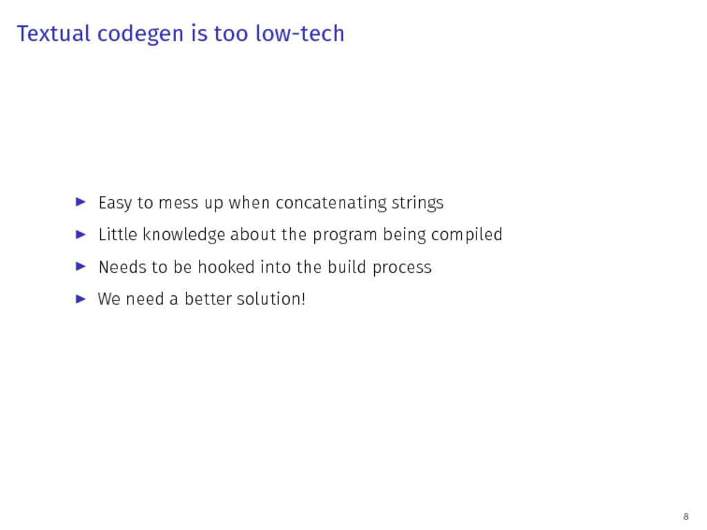 Textual codegen is too low-tech ▶ Easy to mess ...