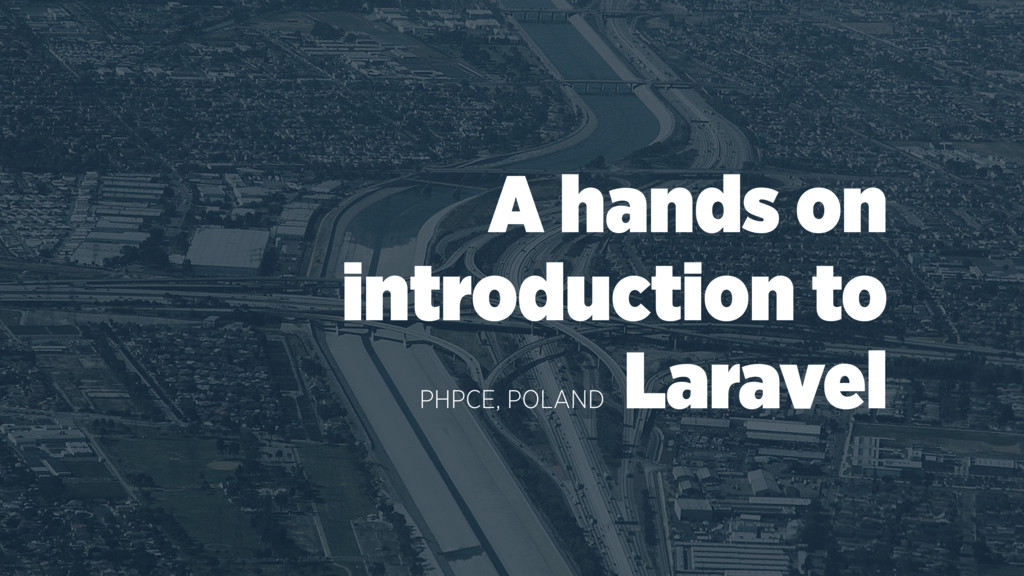 A hands on introduction to Laravel PHPCE, POLAND