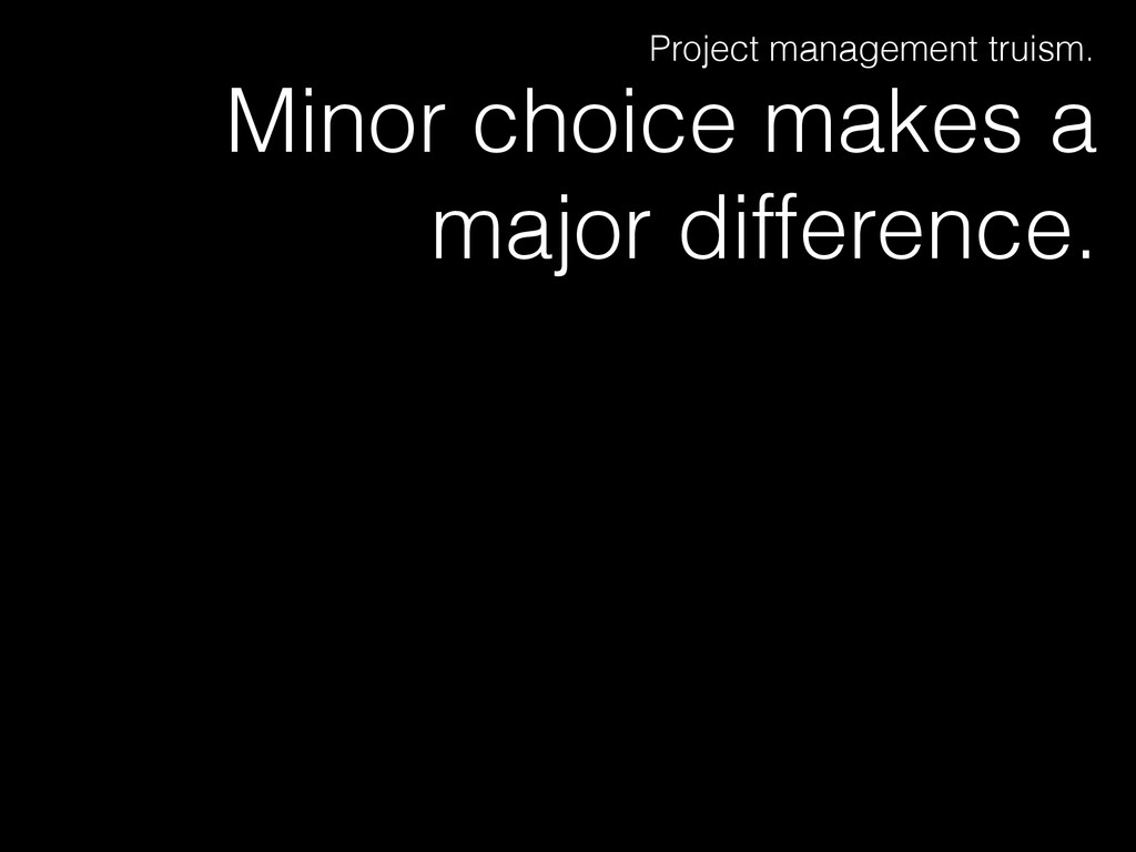 Minor choice makes a major difference. Project ...