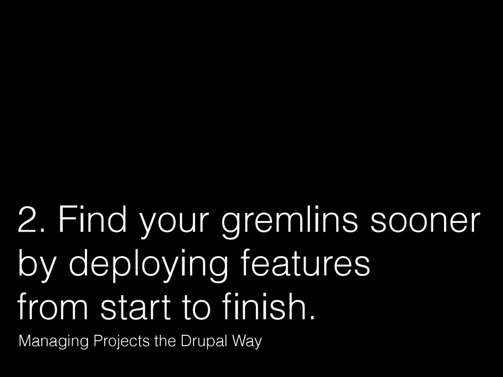 2. Find your gremlins sooner