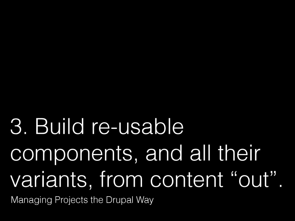 3. Build re-usable components, and all their va...