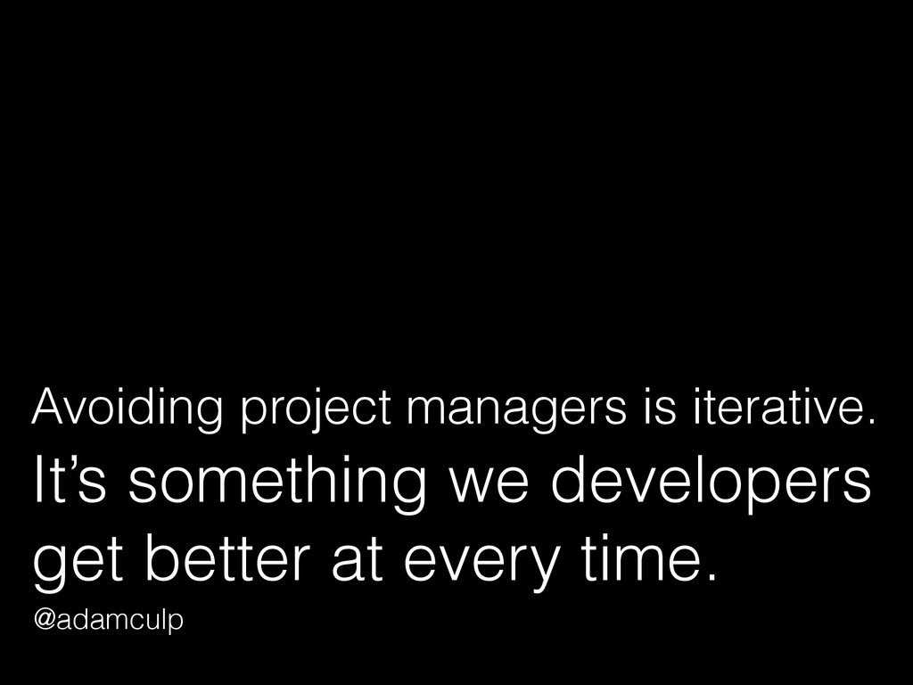 Avoiding project managers is iterative.
