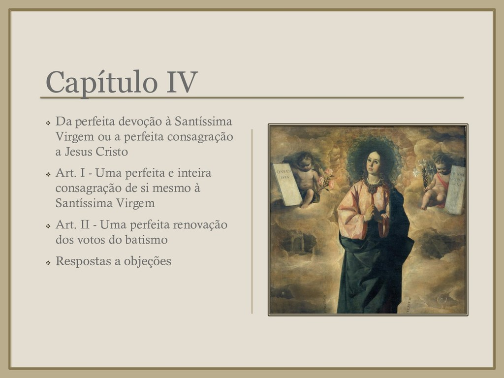 Capítulo IV ❖ Da perfeita devoção à Santíssima ...