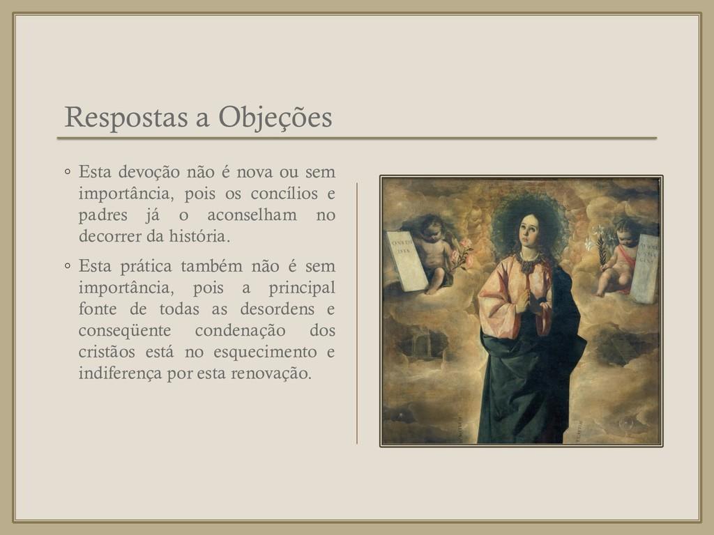 Respostas a Objeções ◦ Esta devoção não é nova ...