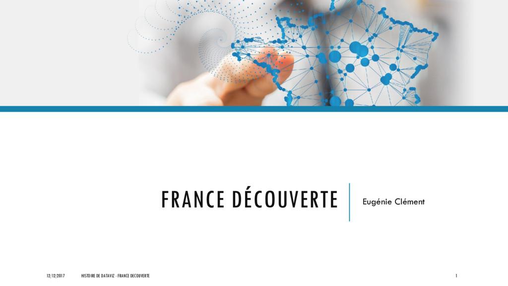 FRANCE DÉCOUVERTE Eugénie Clément 12/12/2017 HI...