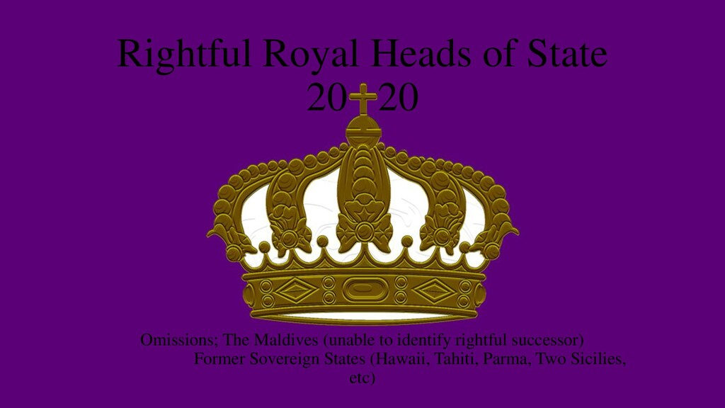 Rightful Royal Heads of State 20 20 Omissions; ...