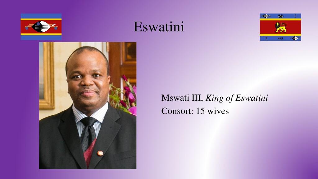 Eswatini Mswati III, King of Eswatini Consort: ...