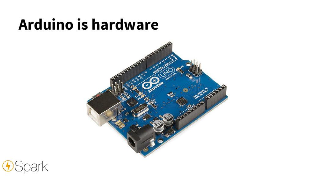 Arduino is hardware