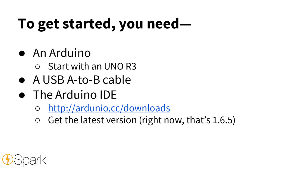 To get started, you need— ● An Arduino ○ Start ...