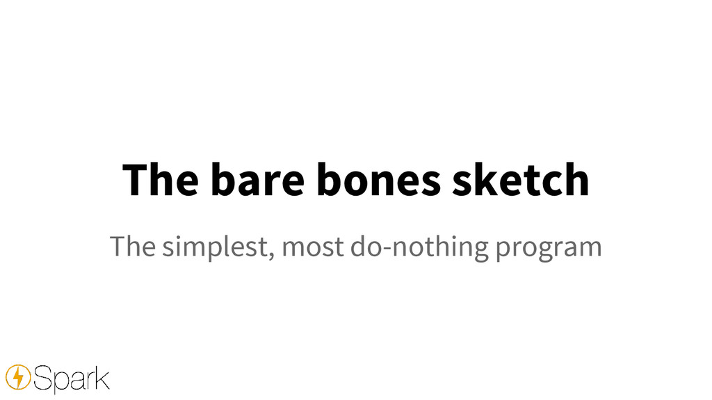 The bare bones sketch The simplest, most do-not...