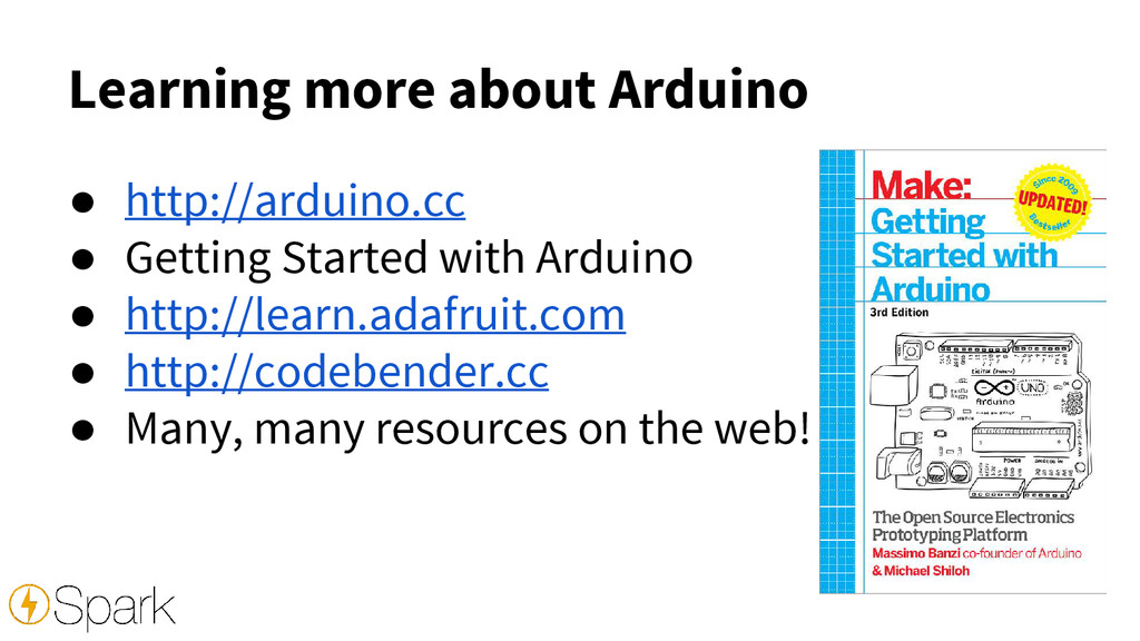 Learning more about Arduino ● http://arduino.cc...
