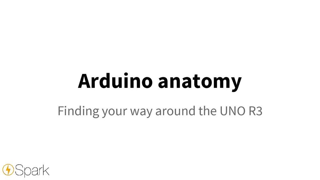 Arduino anatomy Finding your way around the UNO...