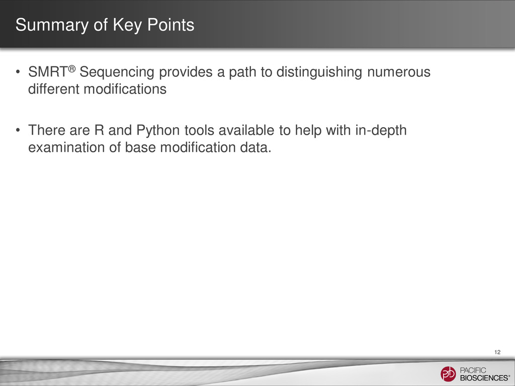 Summary of Key Points • SMRT® Sequencing provid...