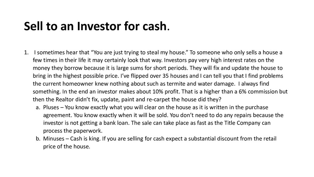 Sell to an Investor for cash. 1. I sometimes he...