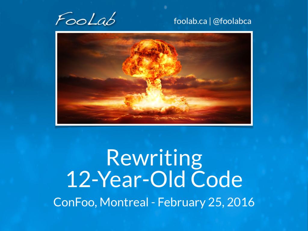 foolab.ca | @foolabca Rewriting 12-Year-Old Co...