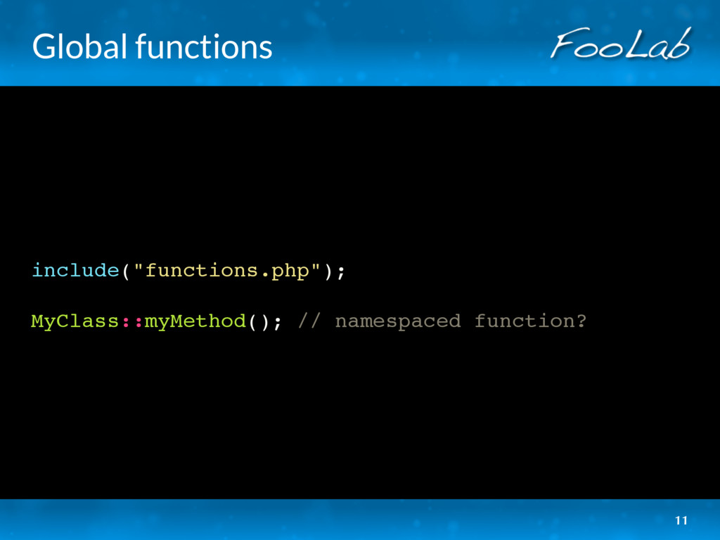"Global functions include(""functions.php""); MyCl..."