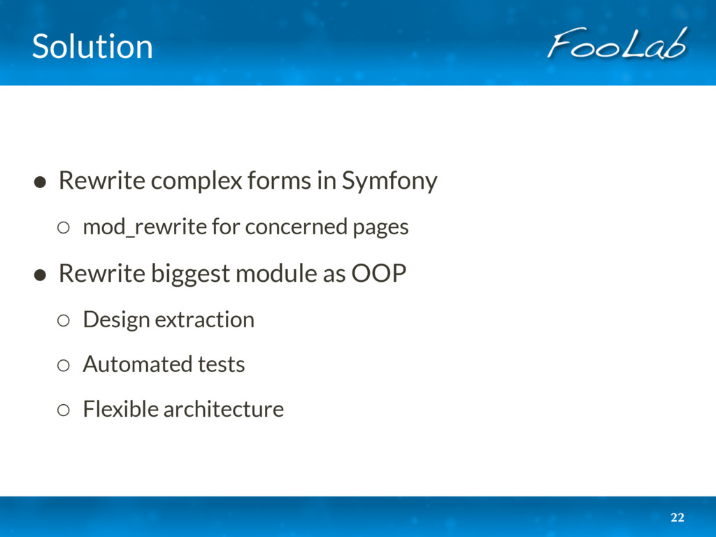 Solution • Rewrite complex forms in Symfony ◦ m...
