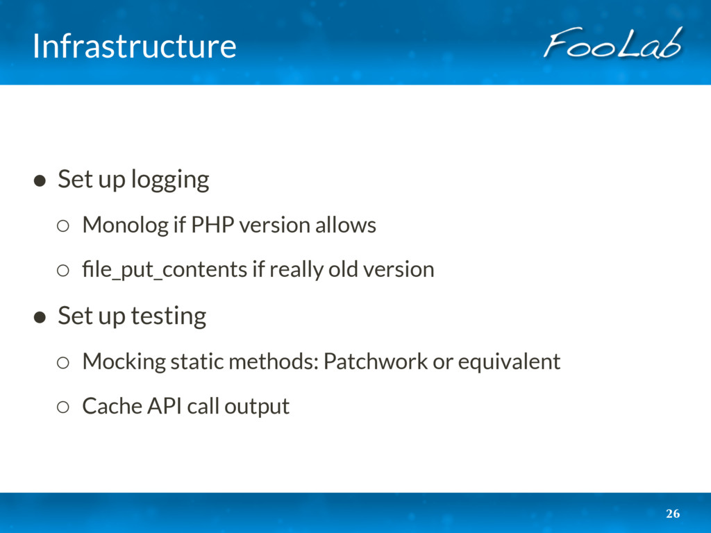 Infrastructure • Set up logging ◦ Monolog if PH...