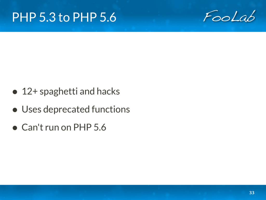 PHP 5.3 to PHP 5.6 • 12+ spaghetti and hacks • ...