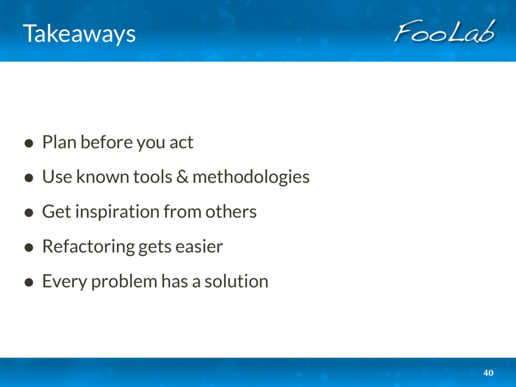Takeaways • Plan before you act • Use known too...