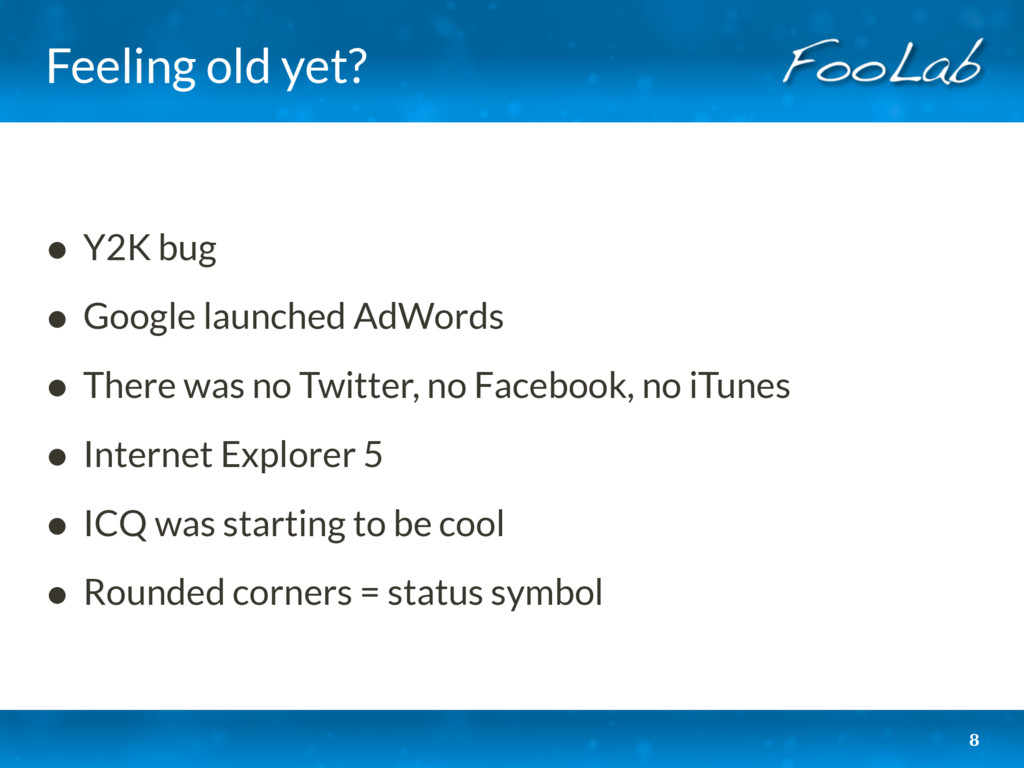 Feeling old yet? • Y2K bug • Google launched Ad...