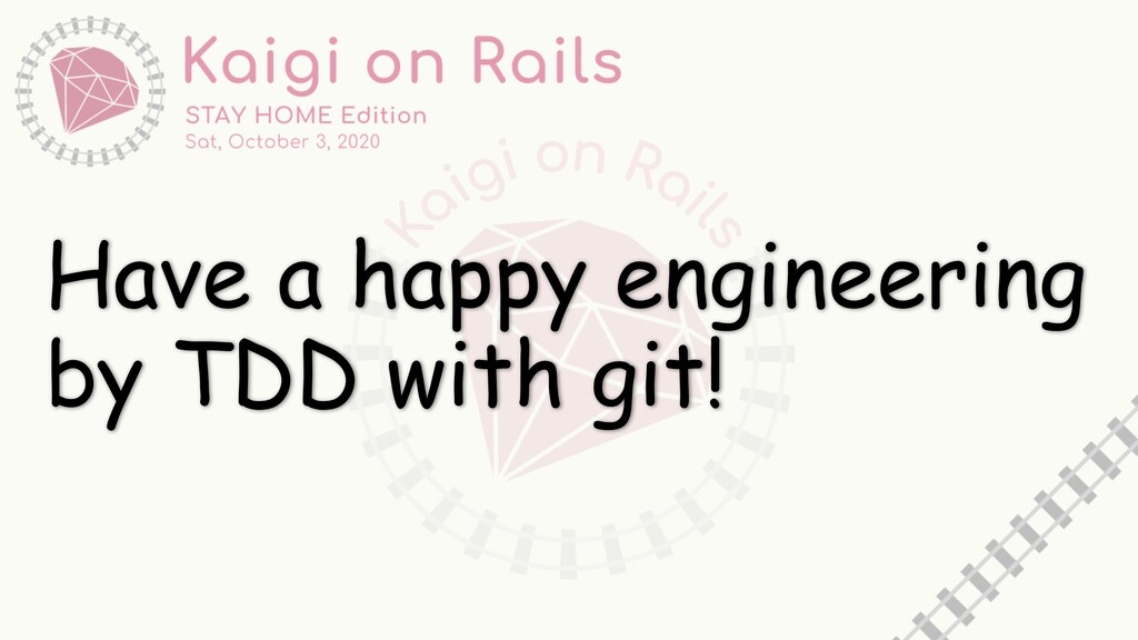 Have a happy engineering by TDD with git!