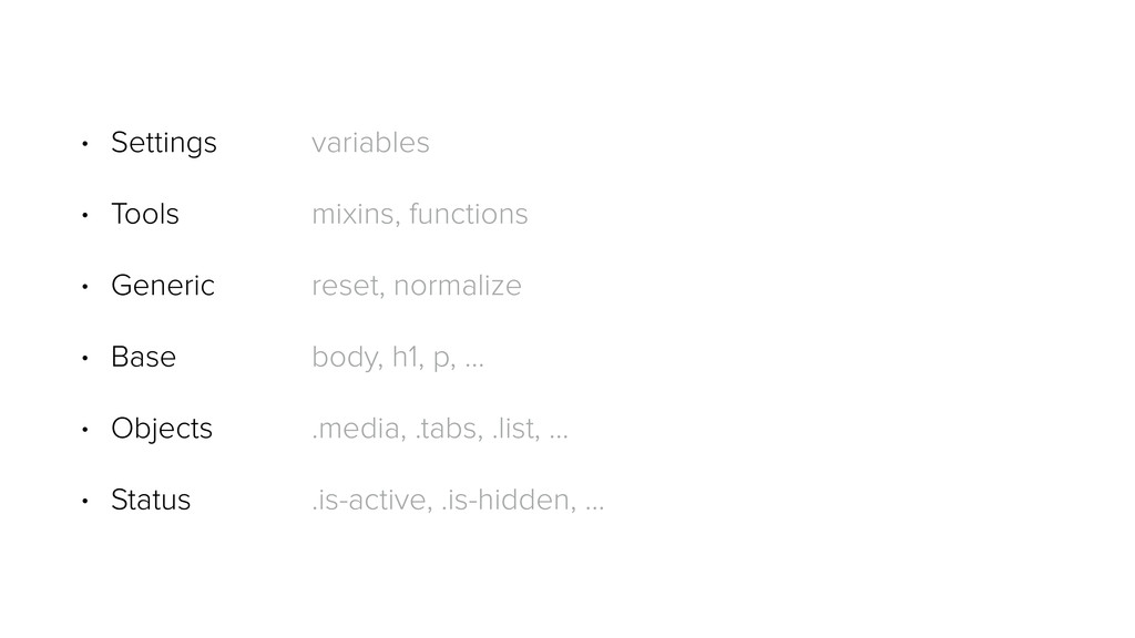 • Settings variables • Tools mixins, functions ...
