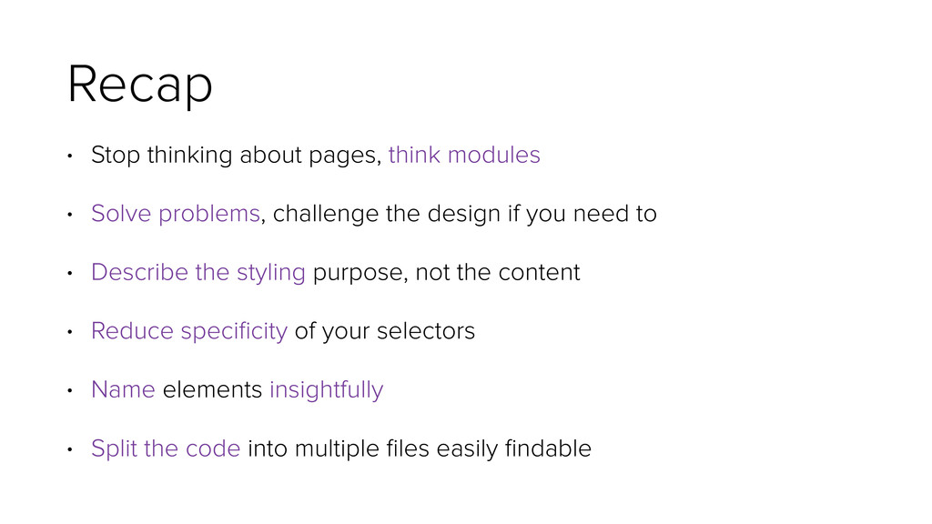 Recap • Stop thinking about pages, think module...