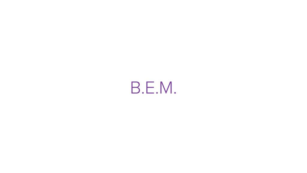B.E.M.