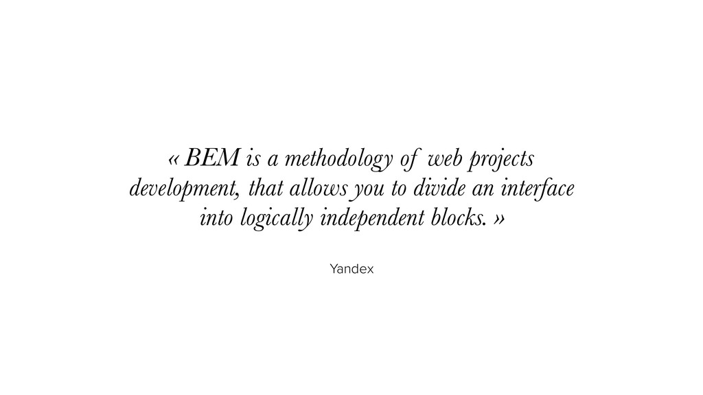 Yandex « BEM is a methodology of web projects d...