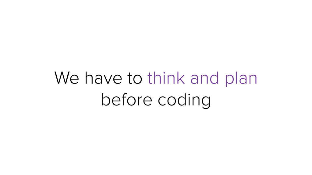 We have to think and plan