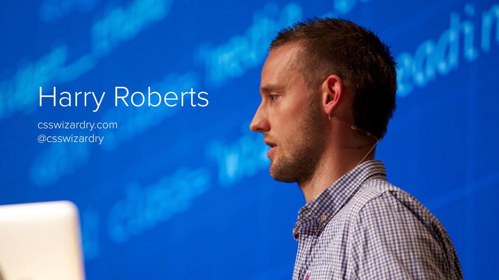 Harry Roberts csswizardry.com @csswizardry