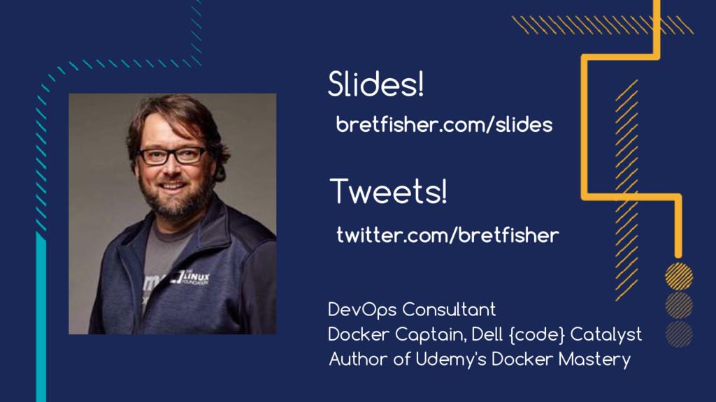Slides! Tweets! twitter.com/bretfisher Add pict...