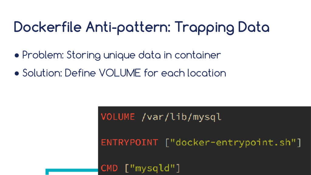Dockerfile Anti-pattern: Trapping Data ● Proble...