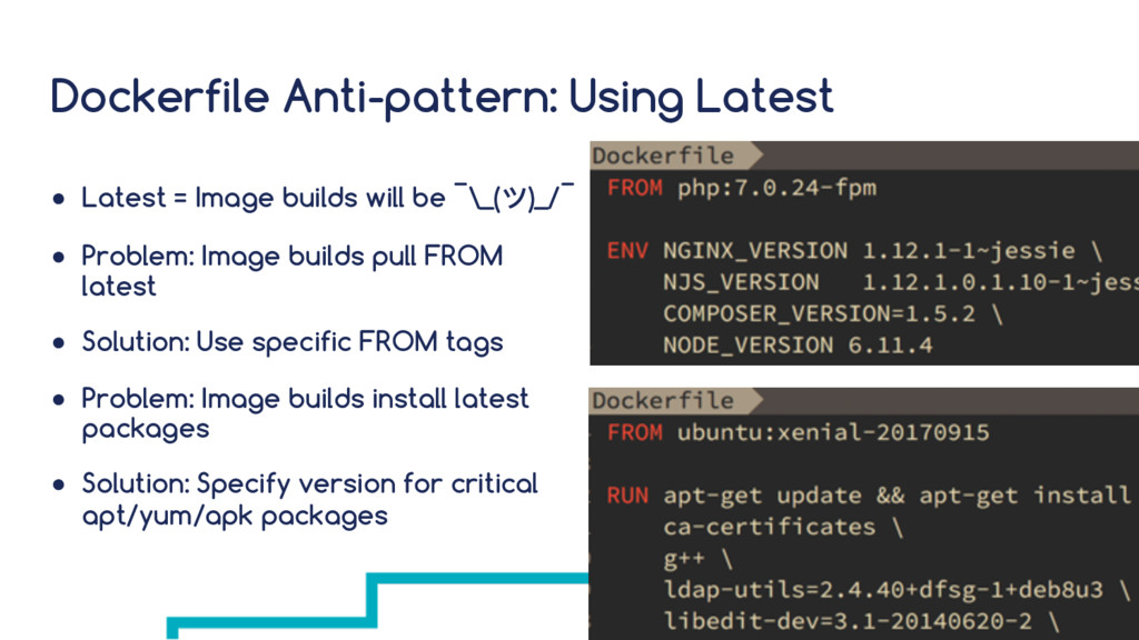 Dockerfile Anti-pattern: Using Latest ● Latest ...